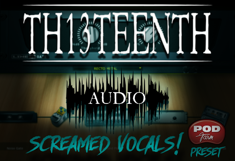 TH13TEENTH Audio - Screamed Vocals (POD Farm preset) COMING SOON!