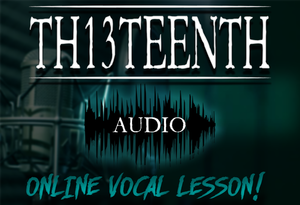 TH13TEENTH Audio - Online vocal lesson (COMING SOON!)