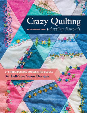 Crazy Quilting Dazzling Diamonds - 27 embroidered & embellished blocks by Kathy Seaman Shaw