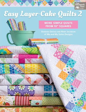 Easy Layer-Cake Quilts 2 By Barbara Groves, and Mary Jacobson.