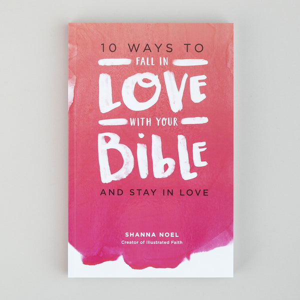 10 Ways to Fall in Love with Your Bible and Stay in Love