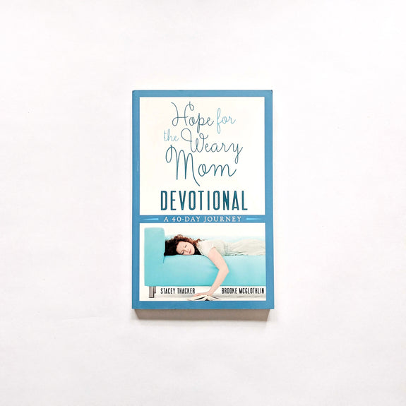 Hope for the Weary Mom Devotional: A 40-Day Journey