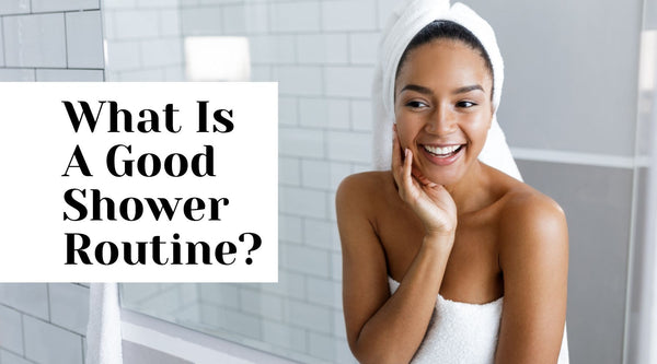 What Is A Good Shower Routine?
