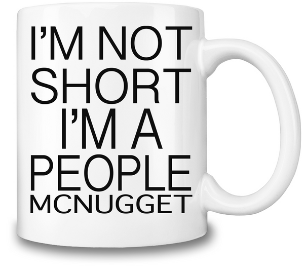 I'm Not Short I'm A People McNugget Coffee Mug