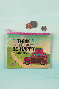 """I think I'll just be happy today."" Recycled Coin Pouch"