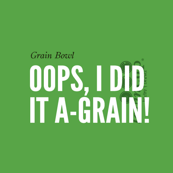 Oops, I Did it A-grain!