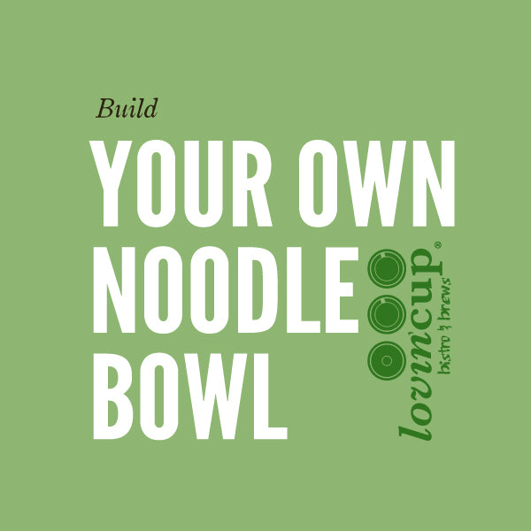 Build Your Own Noodle bowl (2, 4 or 6 pp)