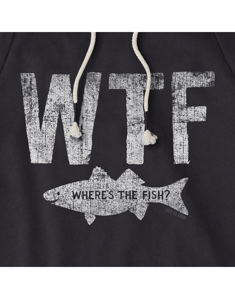 "Life is Good Men's Simply True WTF Hoodie - jet black, close up of graphic, faded WTF in white with a fish below with words on it ""Where's the Fish?"""