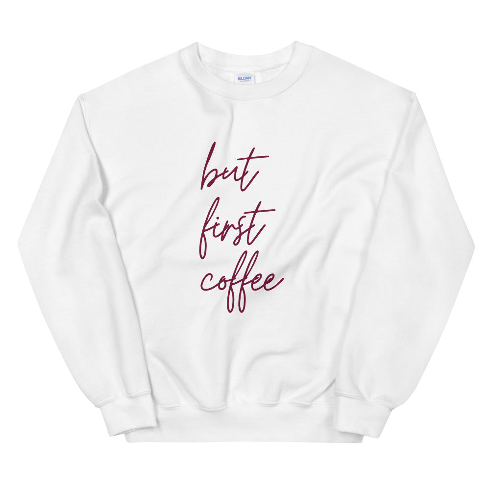 Women'ts Sweatshirt - But First Coffee
