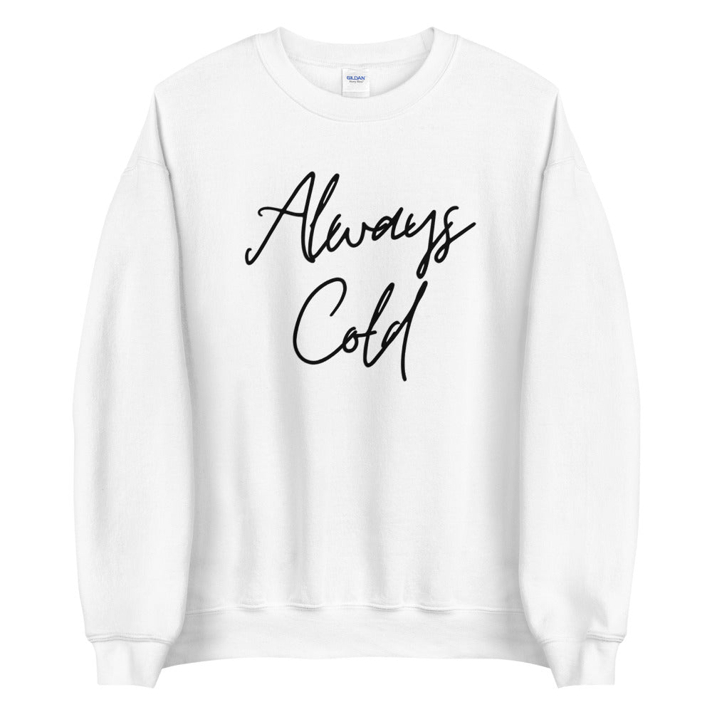 Women's Sweatshirt - Always Cold