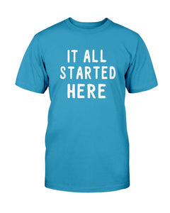 It all Started Here T-Shirt
