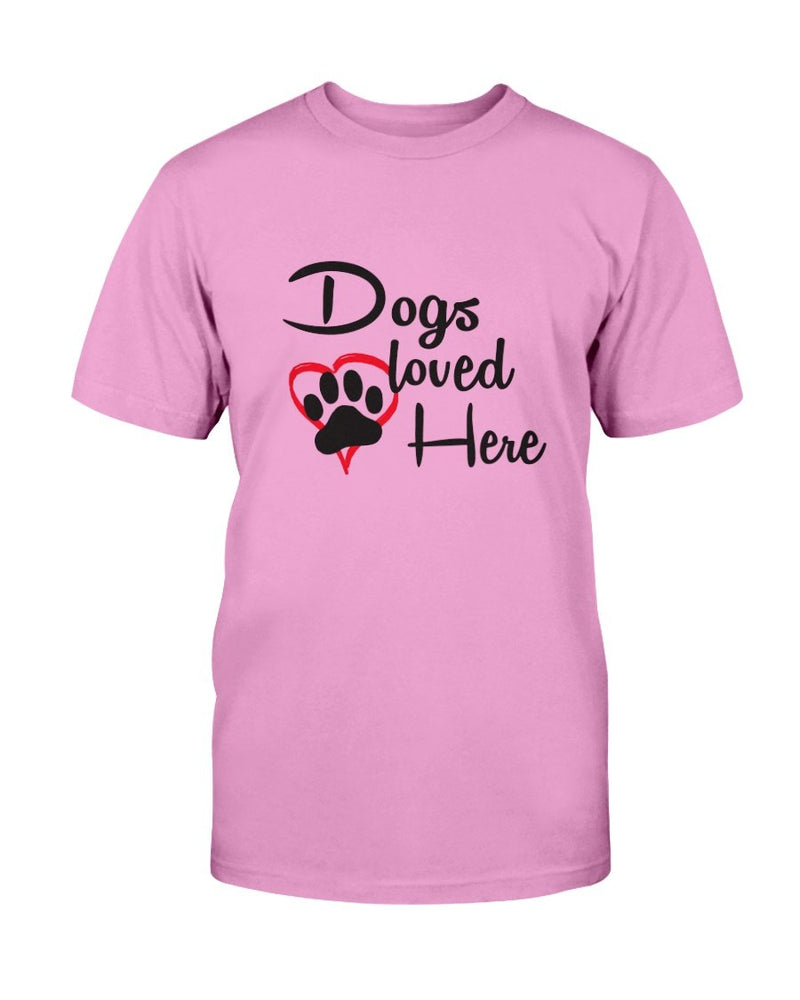 Dogs Loved Here T-Shirt - Two Chicks Designs