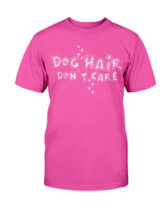 Dog Hair Don't Care T-Shirt - Two Chicks Designs