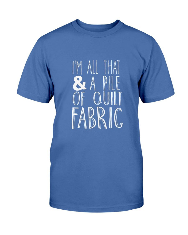 All That Pile of Fabric Quilting T-Shirt - Two Chicks Designs