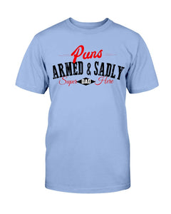 Puns Armed & Sadly Tee