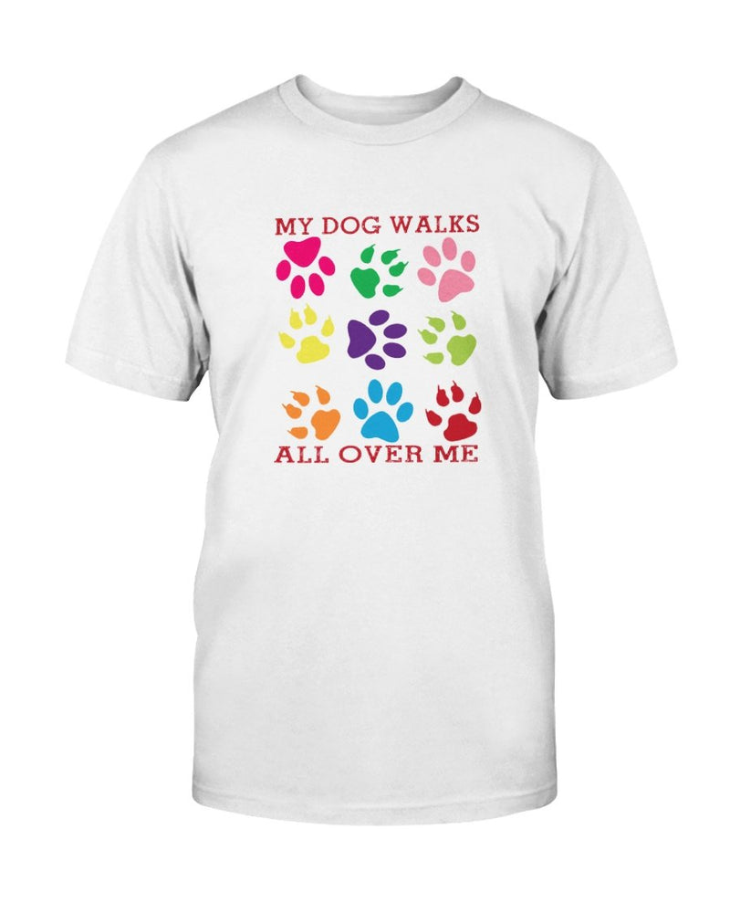 Dog Walks All Over Me T-Shirt - Two Chicks Designs
