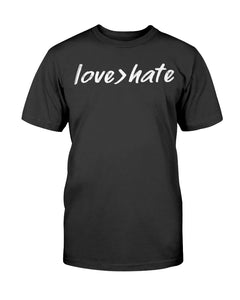 Love Greater than Hate T-Shirt