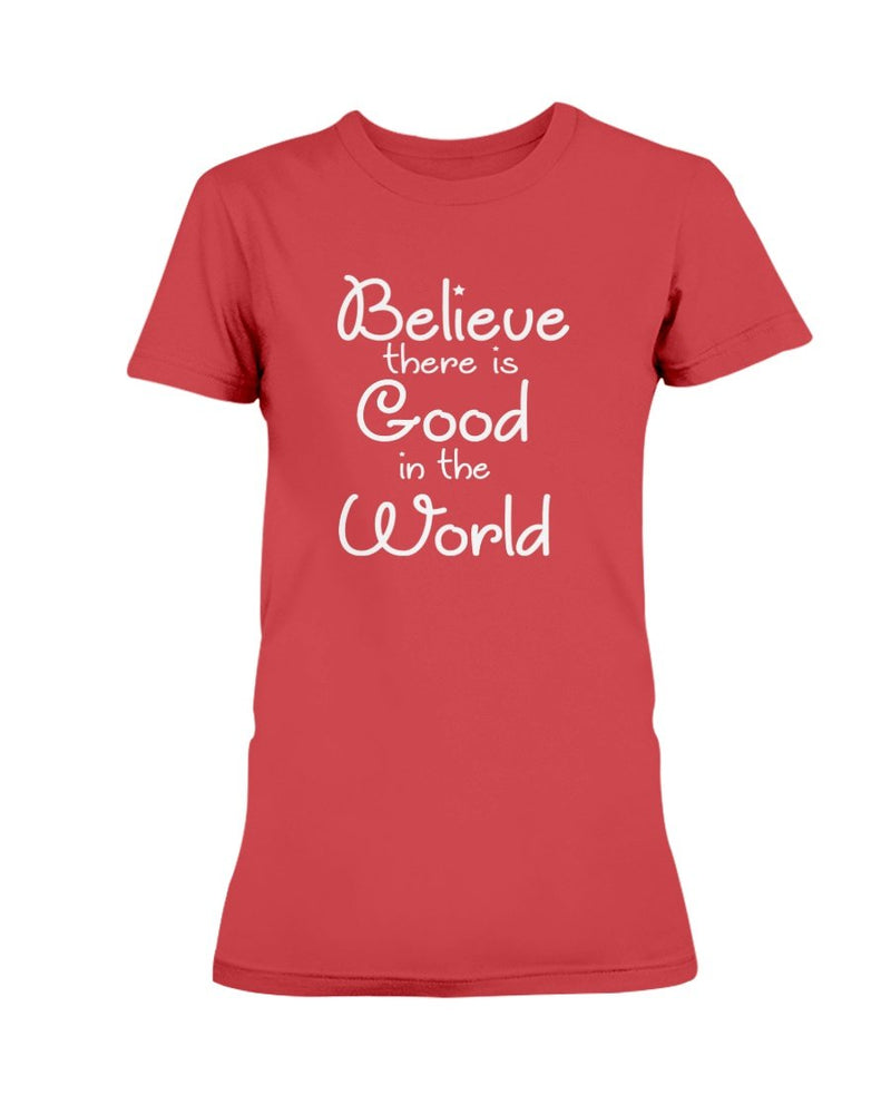 Believe There is Good T-Shirt - Two Chicks Designs