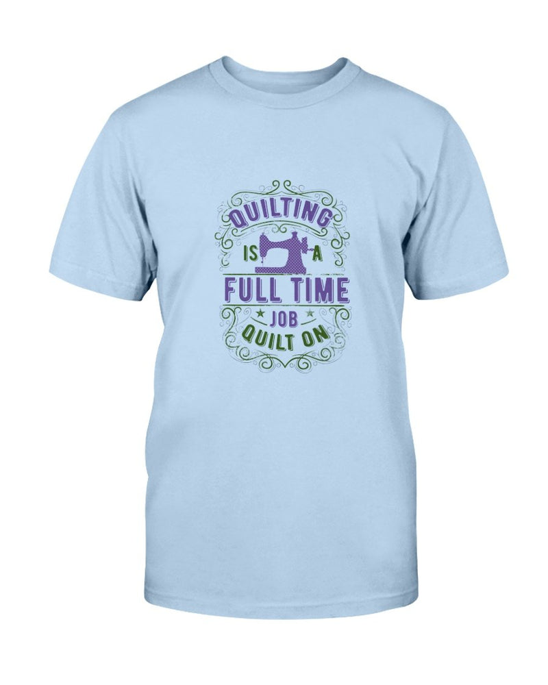 Full Time Job Quilting T-Shirt - Two Chicks Designs