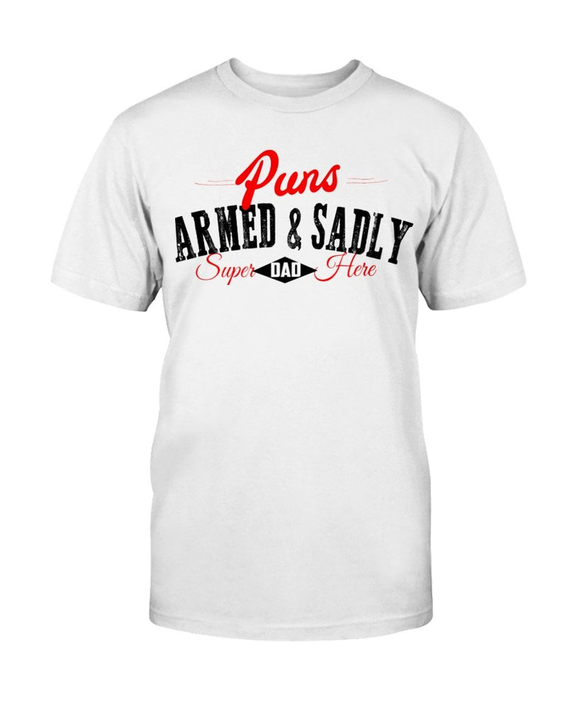 Puns Armed & Sadly Tee - Two Chicks Designs