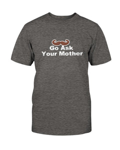 Go Ask Your Mother Tee