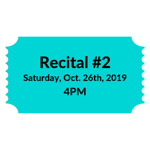 Recital #2 - Saturday Oct. 26th, 2019 at 4PM Ticket
