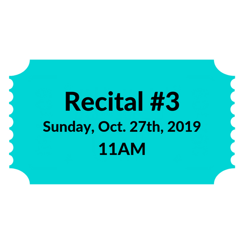 Recital #3 - Sunday Oct. 27th, 2019 at 11AM Ticket