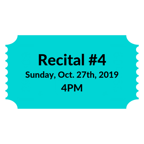 Recital #4 - Sunday Oct. 27th, 2019 at 4PM Ticket