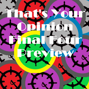 That's Your Opinion - Final Four Preview