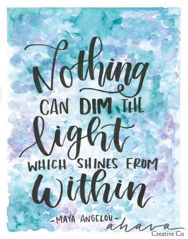 Nothing Can Dim, Maya Angelou Quote, Watercolor Art Print