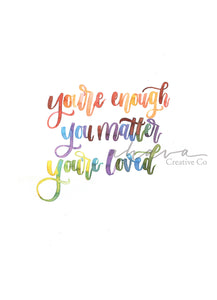 You Are Enough, You Matter, You're Loved Watercolor Art Print