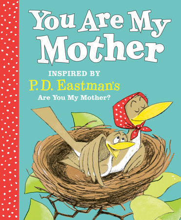 You Are My Mother : Inspired By P.D. Eastman's Are You My Mother?