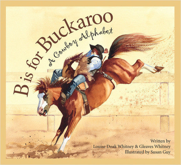 B is for Buckaroo : A Cowboy Alphabet - Hard Cover Copy