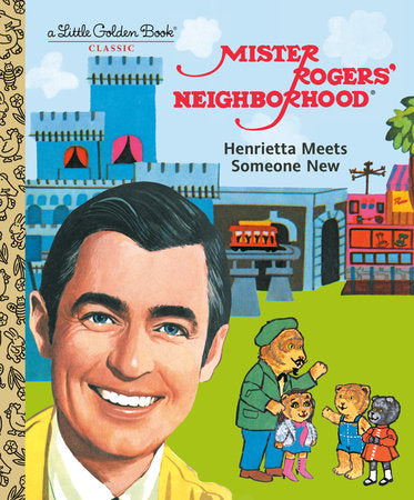 Mister Rogers' Neighborhood: Henrietta Meets Someone New - Little Golden Book