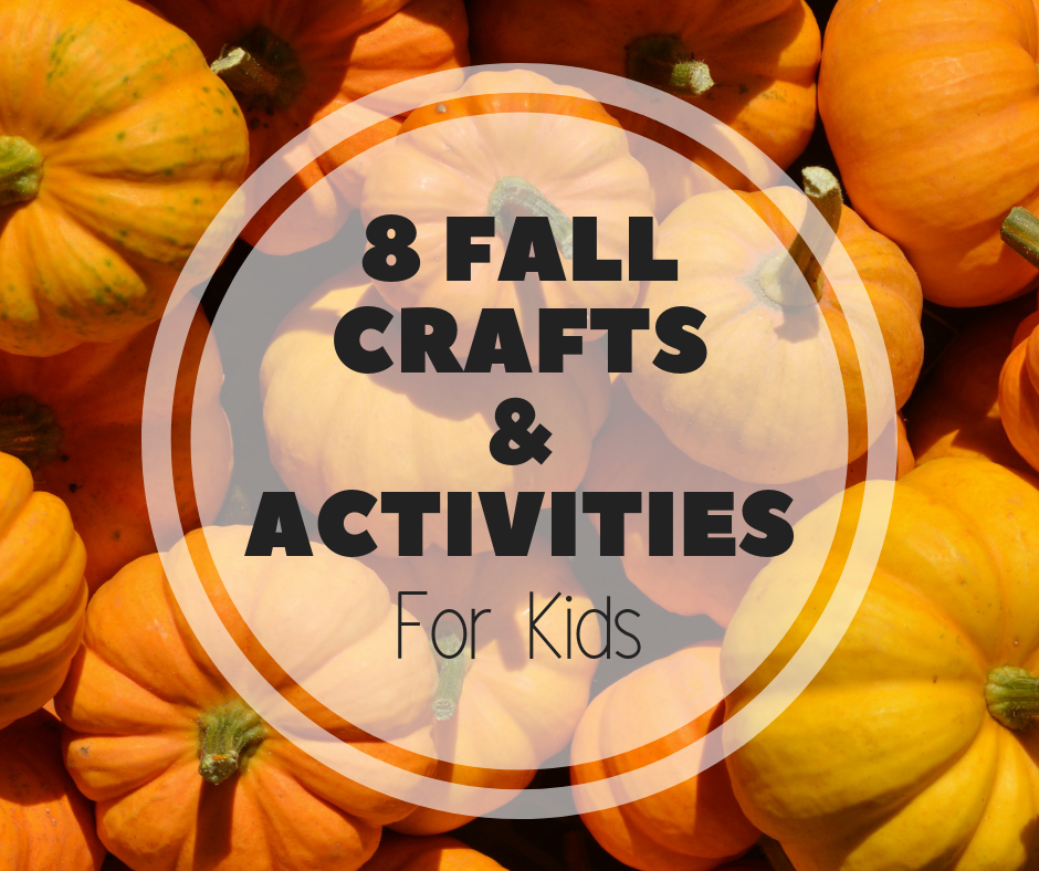 8 Fall Crafts & Activities for Kids