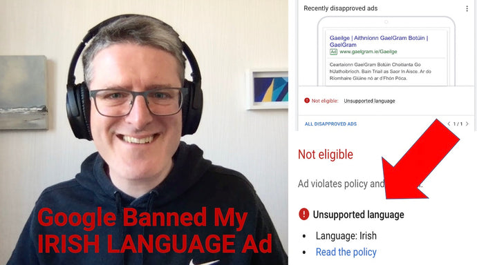 Google Just Banned My Ad Because It Was in Irish - Here's What Happened...