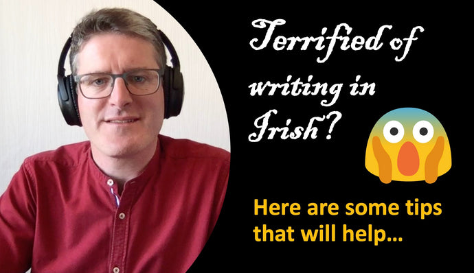 Terrified of writing in Irish? Here are tips that will help
