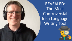 REVEALED: The Most Controversial Irish Language Writing Tool