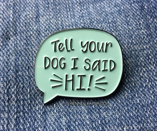 Tell Your Dog I Said Hi Enamel Pin
