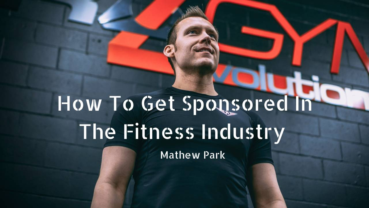 How To Get Sponsored In The Fitness Industry