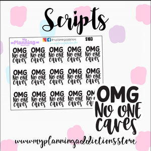 S103-OMG NO ONE CARES Scripts