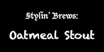 Stylin' Brews: Oatmeal Stout