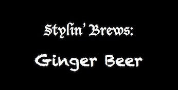 Stylin' Brews: Ginger Beer