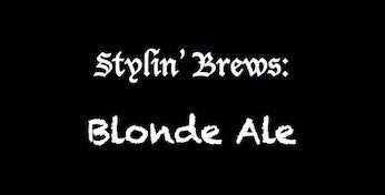 Stylin' Brews: Blonde Ale