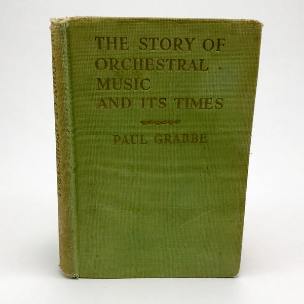 The Story of Orchestral Music and Its Times, by Paul Grabbe, First Edition, Copyright 1942 - Blue Plum Collections