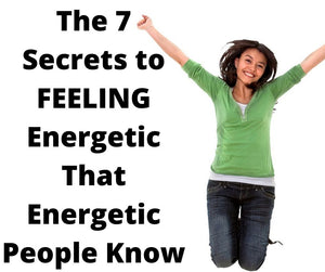 The 7 Secrets to FEELING Energetic That Energetic People Know