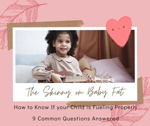 The Skinny on Baby Fat:  9 Common Questions Answered To Know If Your Child is Getting Fueled Properly