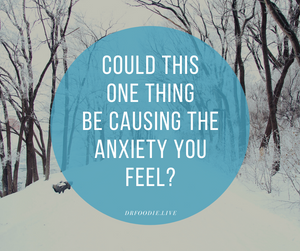 Could This One Thing Be Causing The Feelings of  Anxiety You Feel?