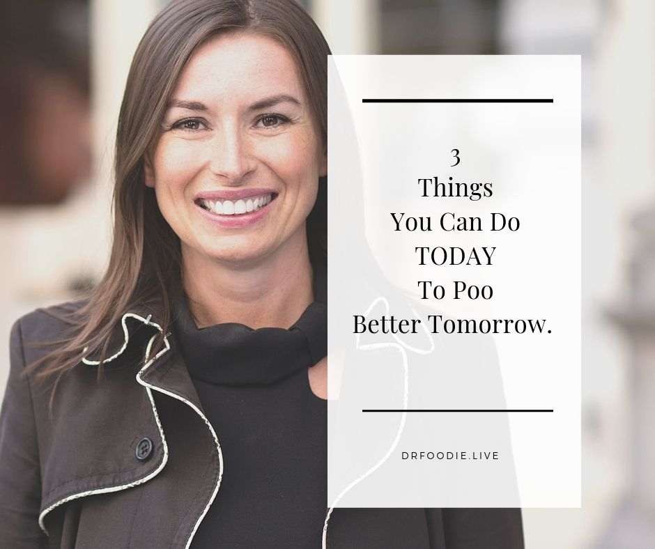 3 Things You Can Do TODAY to Poo Better Tomorrow