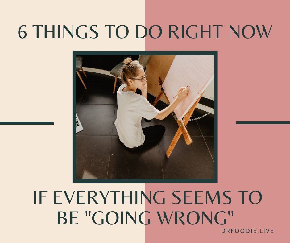 "6 Things to Do Right Now If Everything Seems To Be ""Going Wrong"""